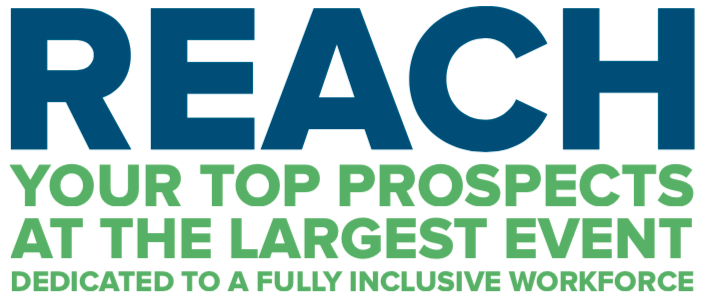 Reach your top prospects at the largest event dedicated to a fully inclusive workforce.