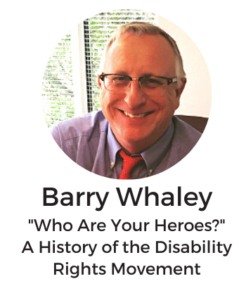 """Barry Whaley. Title: """"Who are your heroes? A history of the disability rights movement."""""""