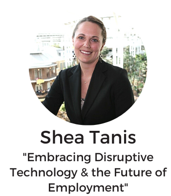 """Shea Tanis. Title: """"Embracing disruptive technology & the future of Employment."""""""