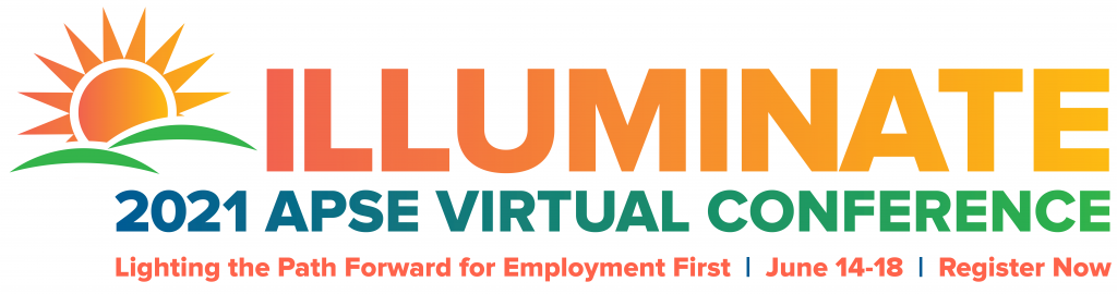 "Sun over green hills art. Text: ""ILLUMINATE"" in an orange gradient. Text: ""2021 APSE Virtual Conference: Lighting the Path Forward for Employment First."" Images of 5 APSE members shown. Text: Illuminate"". National APSE. Lighting the Path forward for Employment First."